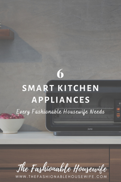 6 Smart Kitchen Appliances Every Fashionable Housewife Needs