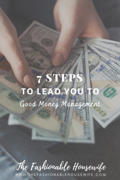 7 Steps To Lead You To Good Money Management