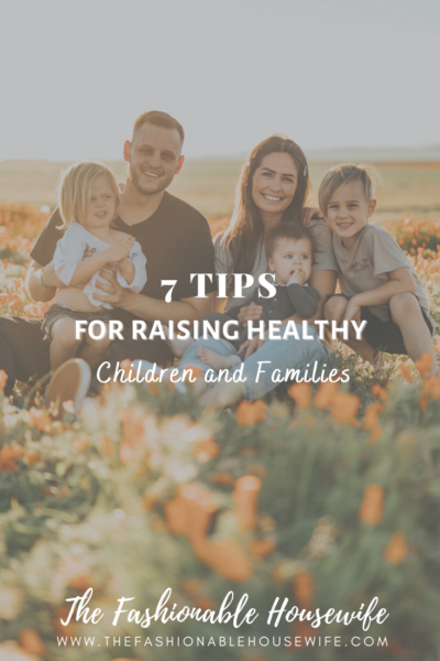 7 Tips For Raising Healthy Children and Families