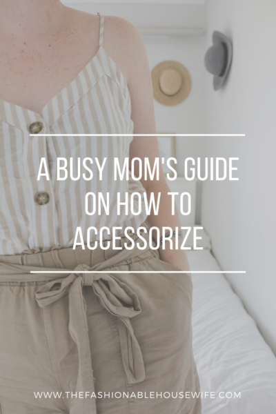 A Busy Mom's Guide on How to Accessorize