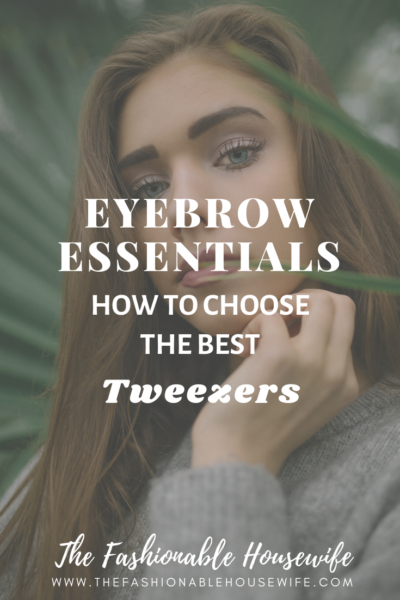 Eyebrow Essentials: Choosing The Best Tweezers
