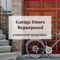 Garage Doors Repurposed: 6 Innovative Design Ideas