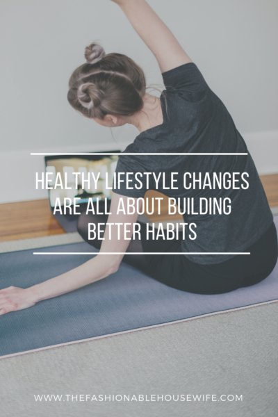 Healthy Lifestyle Changes Are All About Building Better Habits
