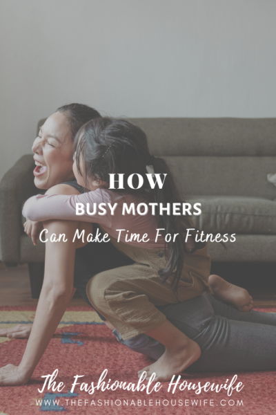 How Busy Mothers Can Make Time For Fitness