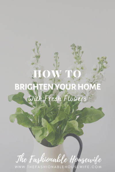 How To Brighten Your Home With Fresh Flowers