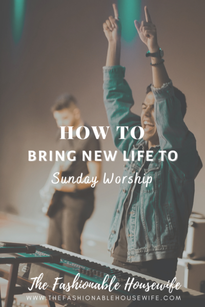 How To Bring New Life to Sunday Worship