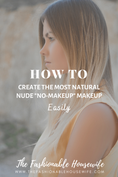 "How To Create the Natural Nude ""No-Makeup"" Makeup Easily"