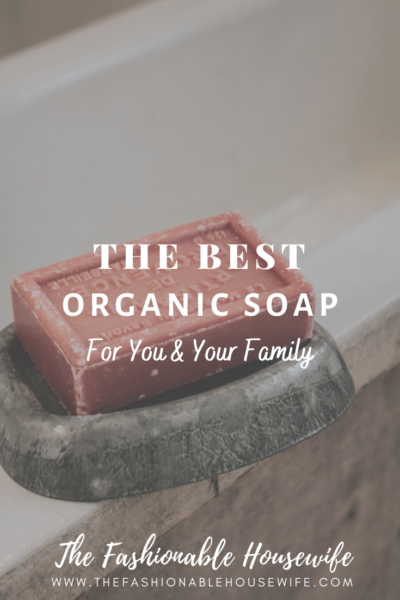 The Best Organic Soap for You and Your Family