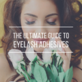 The Ultimate Guide To Eyelash Adhesives