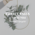 Thrift Fails: 4 Times You Shouldn't Upcycle!