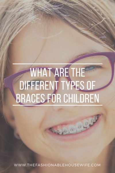 What Are The Different Types of Braces For Children