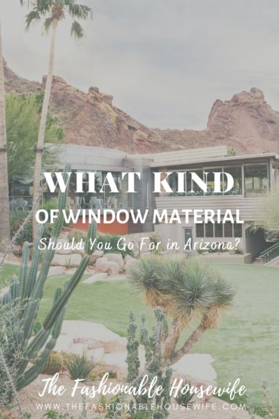 What Kind of Window Material Should You Go for in Arizona?