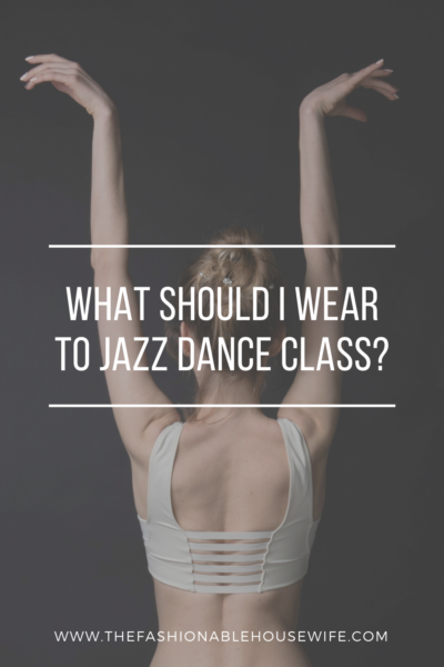 What Should I Wear to Jazz Dance Class?