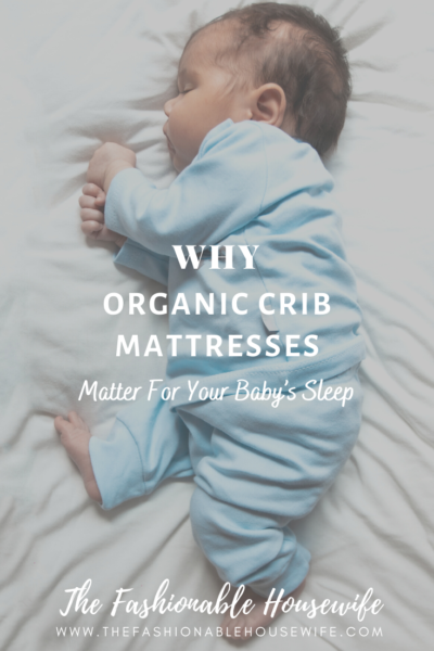 Why Organic Crib Mattresses Matter For Your Baby's Sleep