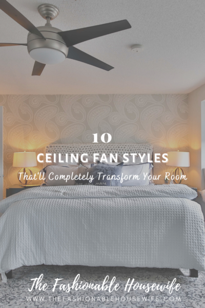 10 Beautiful Ceiling Fan Styles That'll Completely Transform Your Room