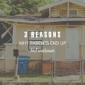 3 Reasons Why Parents End Up in Foreclosure