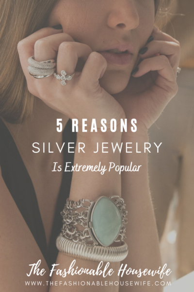 5 Reasons Silver Jewelry Is Extremely Popular