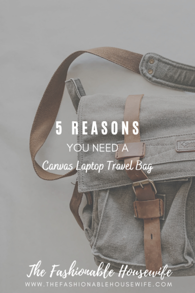 5 Reasons You Need A Canvas Laptop Travel Bag