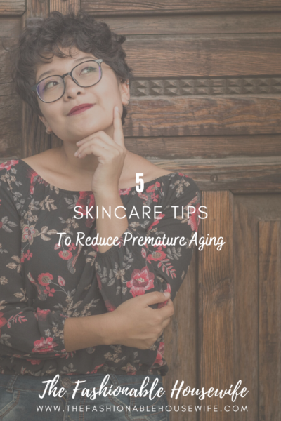 5 Skincare Tips To Reduce Premature Aging
