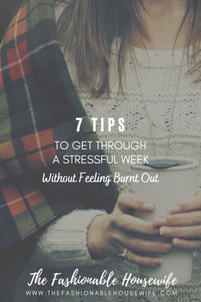 7 Tips to Get Through a Stressful Week Without Feeling Burnt Out