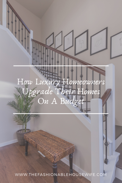 How Luxury Homeowners Upgrade Their Homes on a Budget
