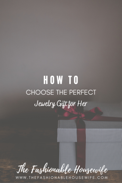 How To Choose The Perfect Jewelry Gift for Her