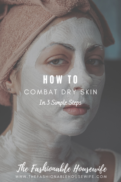 How To Combat Dry Skin In 3 Simple Steps