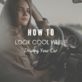 How To Look Cool While Driving Your Car