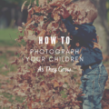 How To Photograph Your Children as They Grow