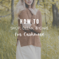 How To Shop, Clean, and Care For Cashmere