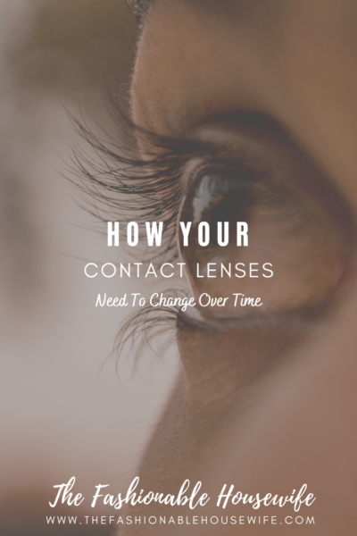 How Your Contact Lenses Need To Change Over Time