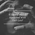 Is Mental Health Associated With Hair Loss?