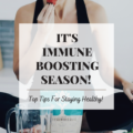 It's Immune Boosting Season! Top Tips For Staying Healthy