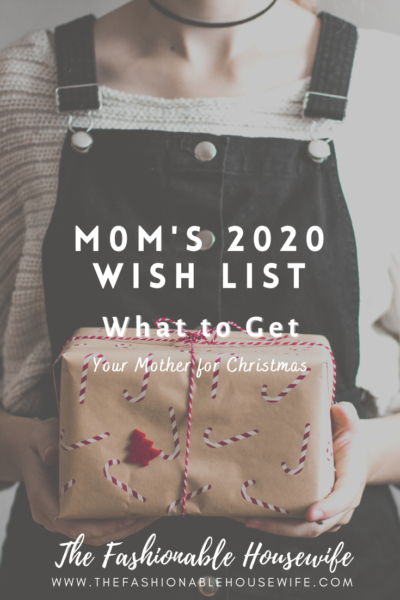 Mom's 2020 Wish List: What to Get Your Mother for Christmas