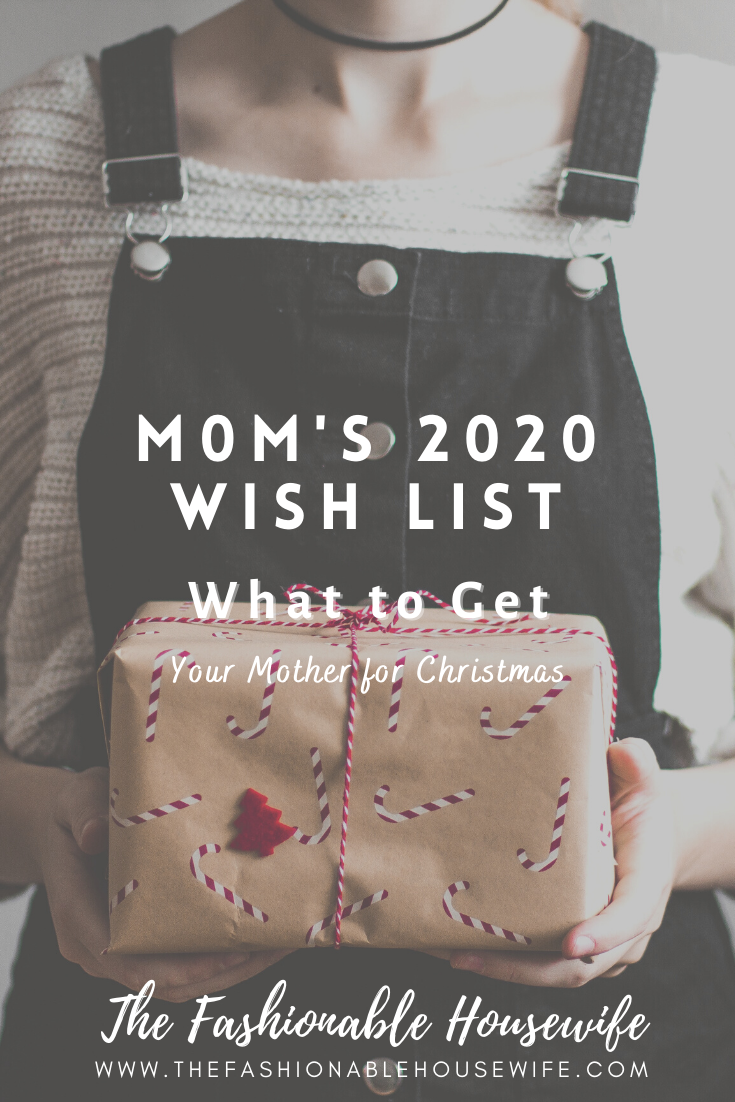 Things To Get Mom For Christmas 2020 Mom's 2020 Wish List: What to Get Your Mother for Christmas   The