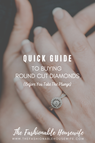 Quick Guide To Buying Round Cut Diamonds Before You Take The Plunge