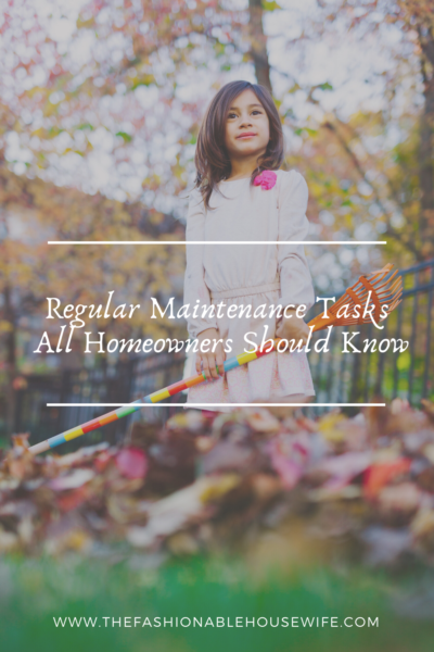 Regular Maintenance Tasks All Homeowners Should Know