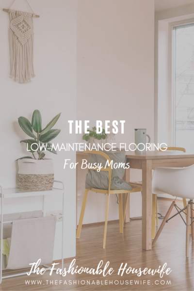 The Best Low-Maintenance Flooring For Busy Moms