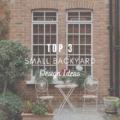Top 3 Small Backyard Design Ideas