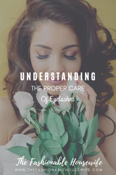 Understanding The Proper Care Of Eyelashes