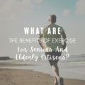 What Are The Benefits of Exercise for Seniors And Elderly Citizens?