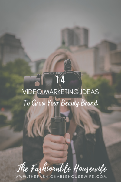 14 Video Marketing Ideas To Grow Your Beauty Brand