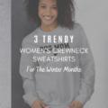 3 Trendy Women's Crewneck Sweatshirts for Winter Months