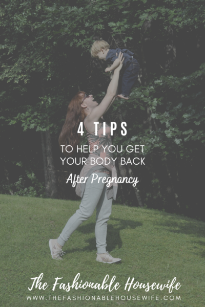 4 Tips To Help You Get Your Body Back After Pregnancy