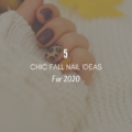 5 Chic Fall Nail Ideas for 2020
