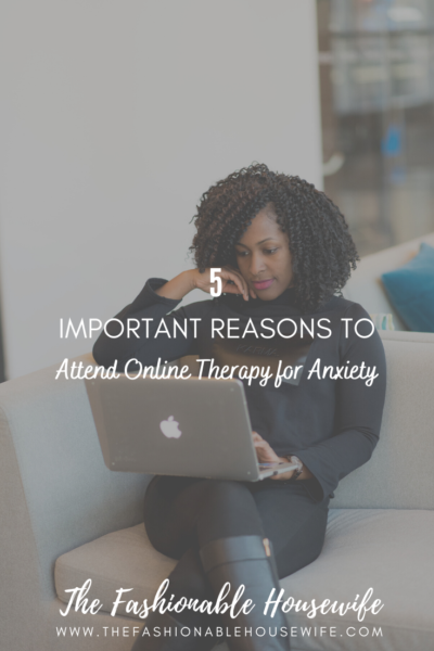 5 Important Reasons to Attend Online Therapy for Anxiety