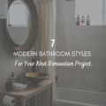 7 Awesome Modern Bathroom Styles for Your Next Renovation Project