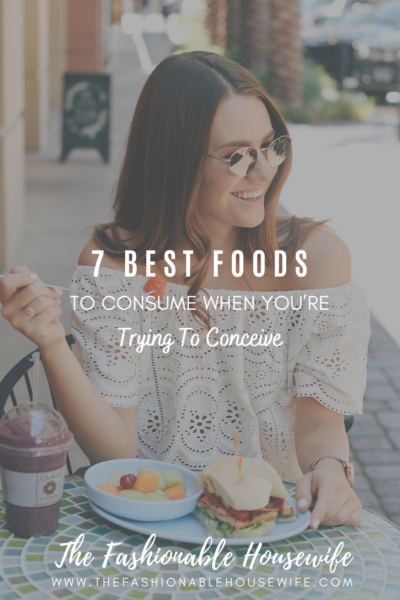 7 Best Foods To Consume When You're Trying To Conceive