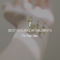 7 Best Natural Ingredients for Your Skin