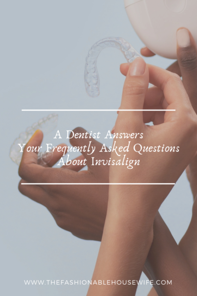 A Dentist Answers Your Frequently Asked Questions About Invisalign